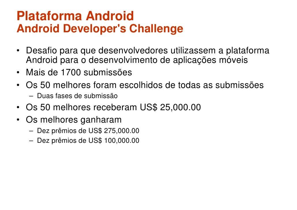Plataforma Android Android Developer's Challenge • Desafio para que desenvolvedores utilizassem a plataforma   Android par...