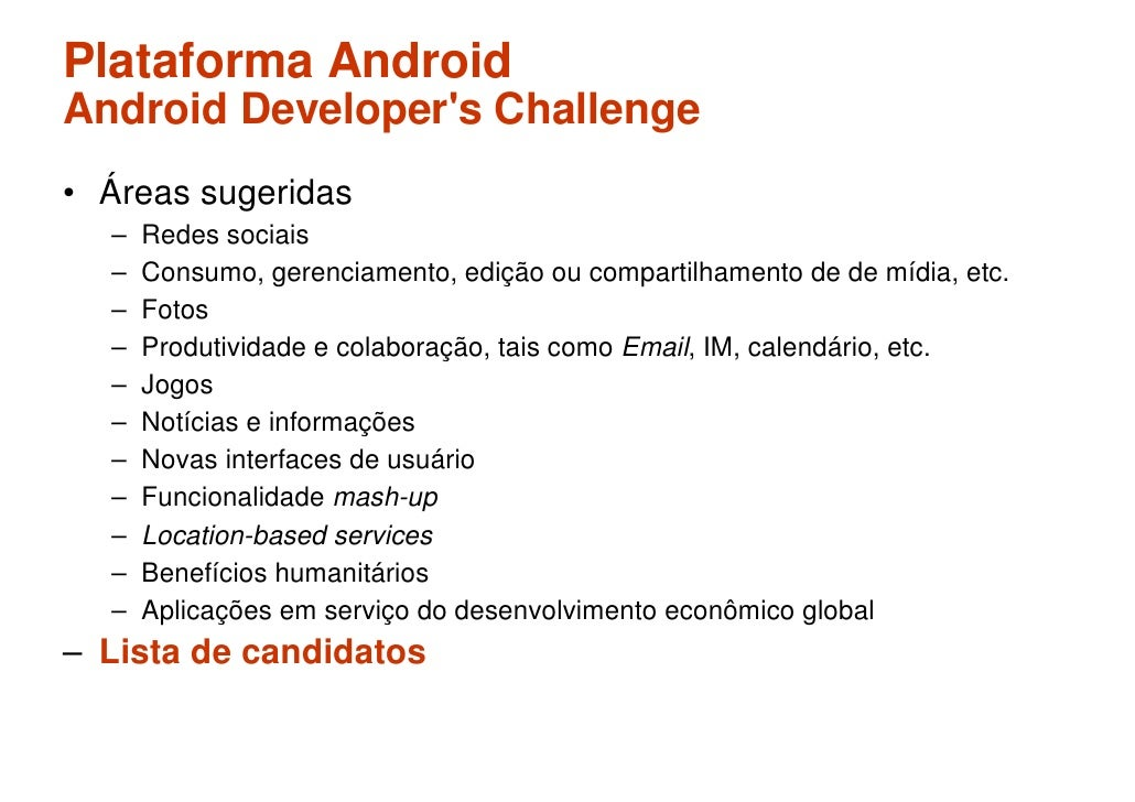 Plataforma Android Android Developer's Challenge • Áreas sugeridas   –   Redes sociais   –   Consumo, gerenciamento, ediçã...