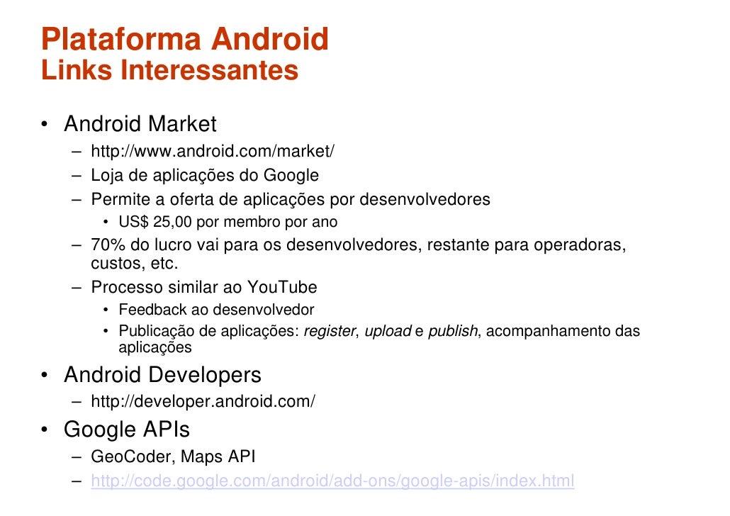Plataforma Android Links Interessantes • Android Market   – http://www.android.com/market/   – Loja de aplicações do Googl...