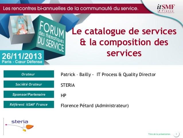 Le catalogue de services & la composition des services Orateur Société Orateur Sponsor/Partenaire Référent itSMF France  P...