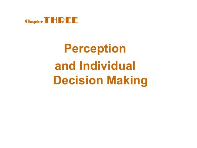 Chapter   THREE            Perception           and Individual           Decision Making