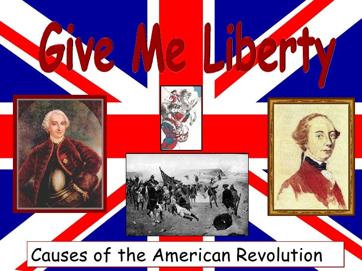 Give Me Liberty Causes of the American Revolution