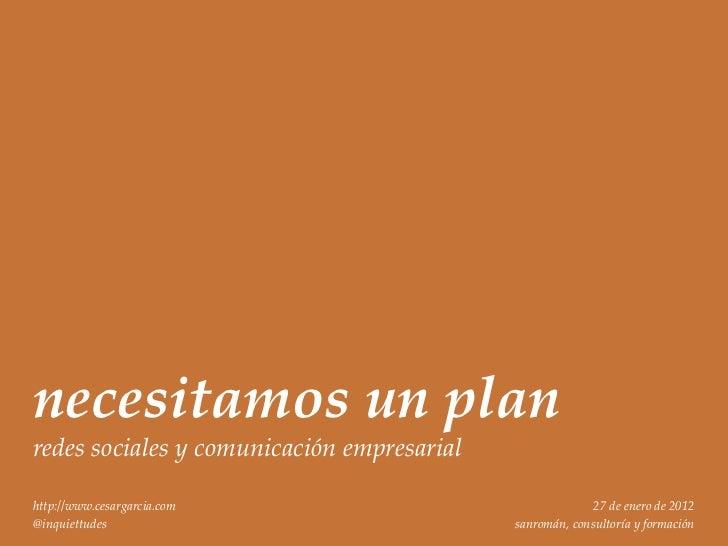 necesitamos un planredes sociales y comunicación empresarialhttp://www.cesargarcia.com                                27 d...