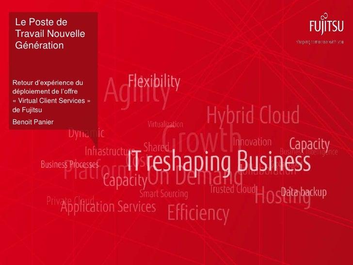 """Le Poste deTravail NouvelleGénérationRetour d""""expérience dudéploiement de l""""offre« Virtual Client Services »de FujitsuBeno..."""