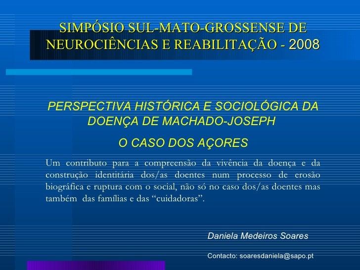 SIMPÓSIO SUL-MATO-GROSSENSE DE NEUROCIÊNCIAS E REABILITAÇÃO -  2008 PERSPECTIVA HISTÓRICA E SOCIOLÓGICA DA DOENÇA DE MACHA...
