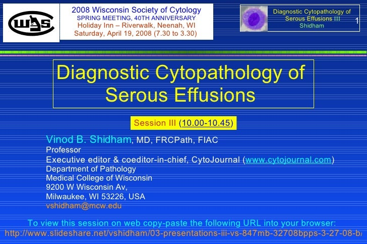 1 Diagnostic Cytopathology of  Serous Effusions  Session III  ( 10.00-10.45 ) To view this session on web copy-paste the f...