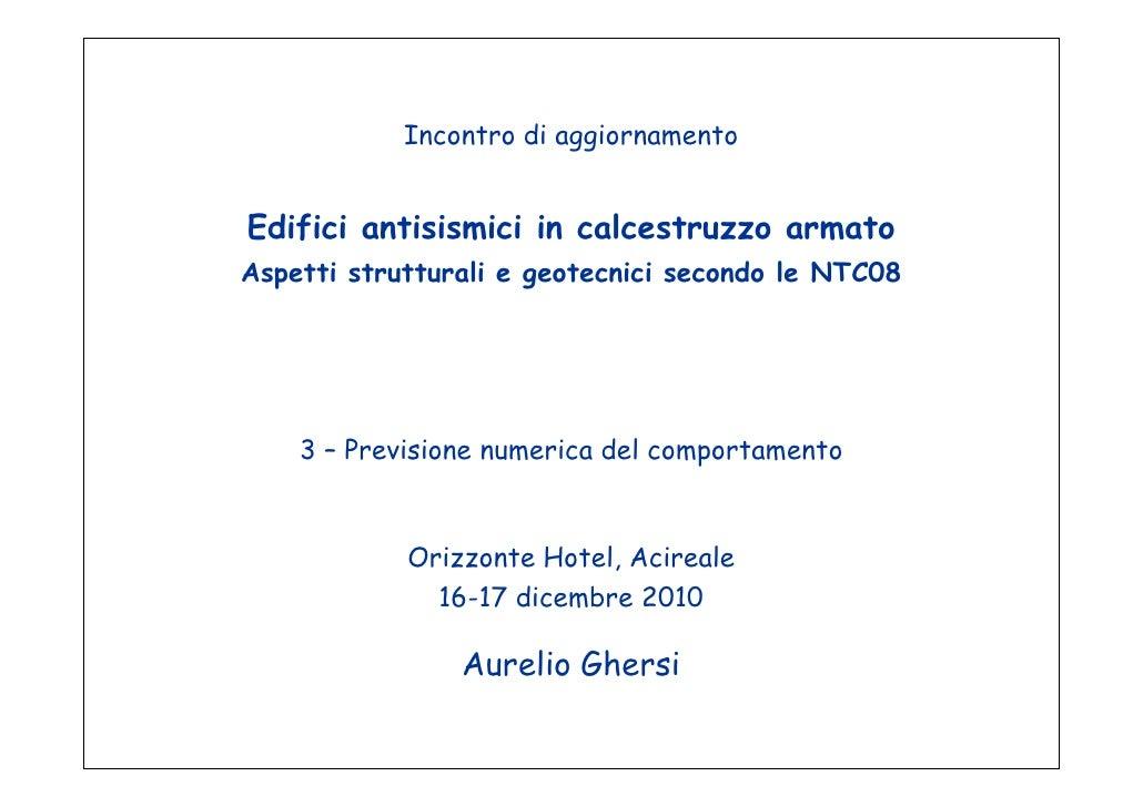 Incontro di aggiornamentoEdifici antisismici in calcestruzzo armatoAspetti strutturali e geotecnici secondo le NTC08    3 ...