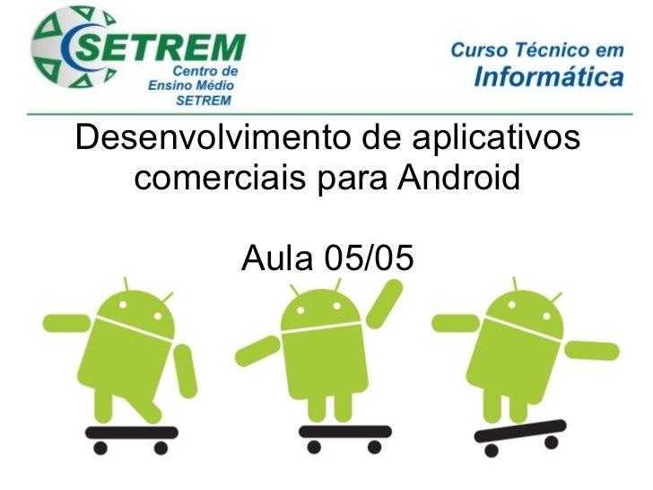 Desenvolvimento de aplicativos   comerciais para Android         Aula 05/05