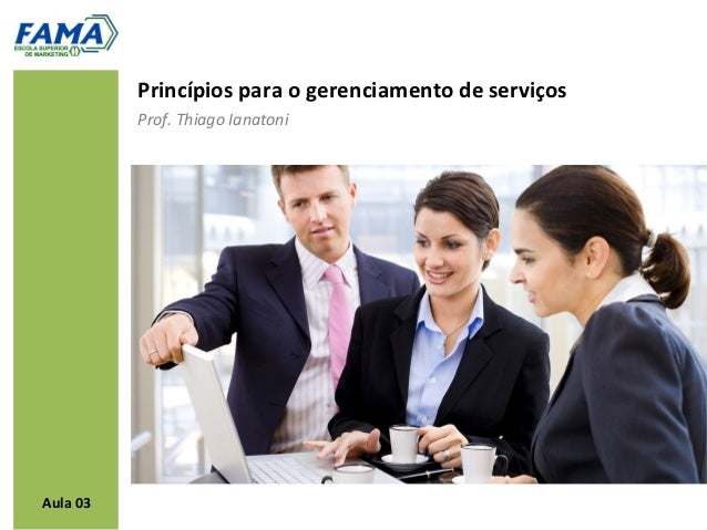 Princípios para o gerenciamento de serviços          Prof. Thiago IanatoniAula 03