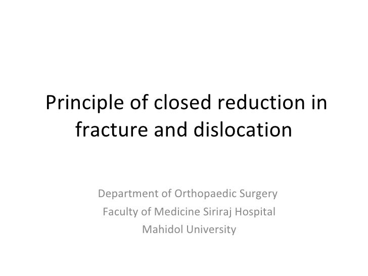 Principle of closed reduction in fracture and dislocation Department of Orthopaedic Surgery  Faculty of Medicine Siriraj H...