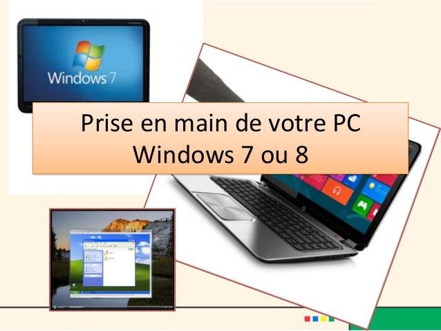 Prise en main de votre PC     Windows 7 ou 8