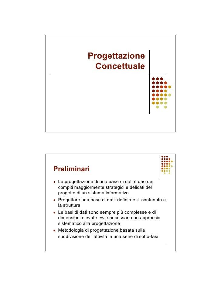 Progettazione                  Concettuale     Preliminari  La progettazione di una base di dati è uno dei  compiti maggio...