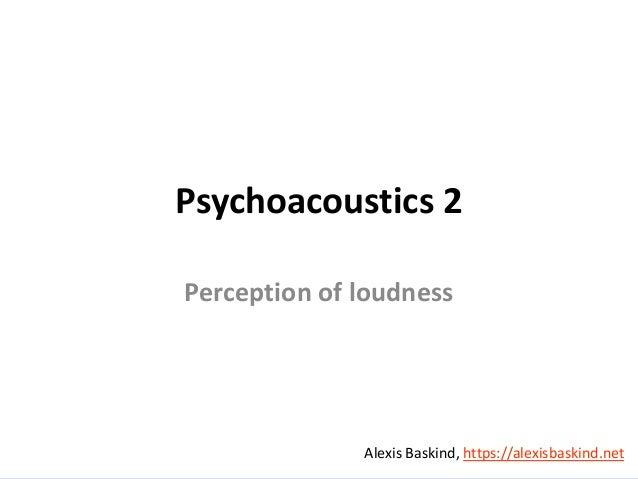 Alexis Baskind Psychoacoustics 2 Perception of loudness Alexis Baskind, https://alexisbaskind.net