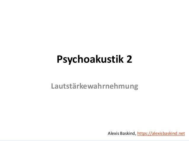 Alexis BaskindPsychoakustik 2 - Lautstärkewahrnehmung Psychoakustik 2 Lautstärkewahrnehmung Alexis Baskind, https://alexis...