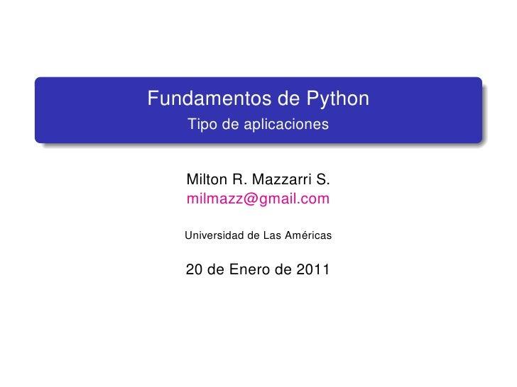 Fundamentos de Python   Tipo de aplicaciones   Milton R. Mazzarri S.   milmazz@gmail.com   Universidad de Las Américas   2...
