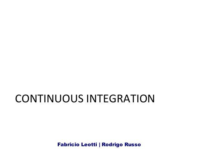 CONTINUOUS  INTEGRATION   Fabricio Leotti | Rodrigo Russo