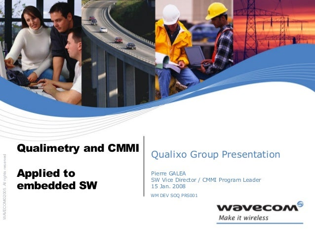 WM DEV SOQ PRS001 WAVECOM©2005.Allrightsreserved Qualimetry and CMMI Applied to embedded SW Qualixo Group Presentation Pie...