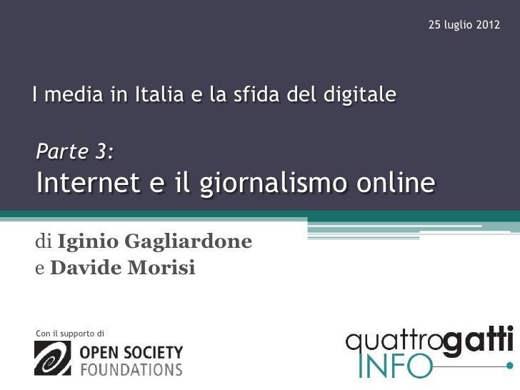 25 luglio 2012I media in Italia e la sfida del digitaleParte 3:Internet e il giornalismo onlinedi Iginio Gagliardonee Davi...