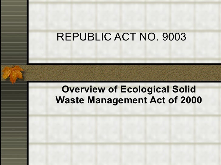 REPUBLIC ACT NO. 9003 Overview of Ecological Solid Waste Management Act of 2000