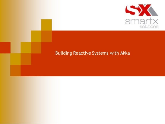 Building Reactive Systems with Akka