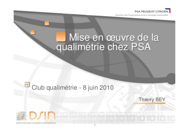 1 Thierry BEYThierry BEY Mise en œuvre de la qualimétrie chez PSA Mise en œuvre de la qualimétrie chez PSA Club qualimétri...