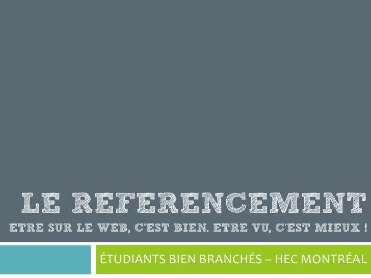 LE REFERENCEMENT ETRE SUR LE WEB, C'EST BIEN. ETRE VU, C'EST MIEUX !              ÉTUDIANTS BIEN BRANCHÉS – HEC MONTRÉAL