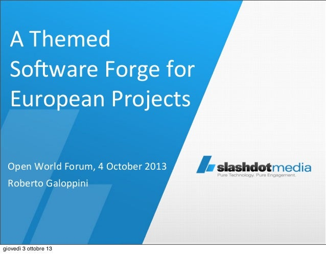 A	   Themed	    So*ware	   Forge	   for	    European	   Projects	    Open	   World	   Forum,	   4	   October	   2013 Rober...