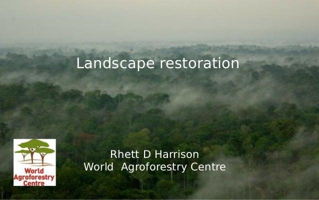Landscape restoration  Rhett D Harrison  World Agroforestry Centre