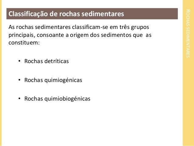 ROCHAS SEDIMENTARES  Classificação de rochas sedimentares  As rochas sedimentares classificam-se em três grupos  principai...