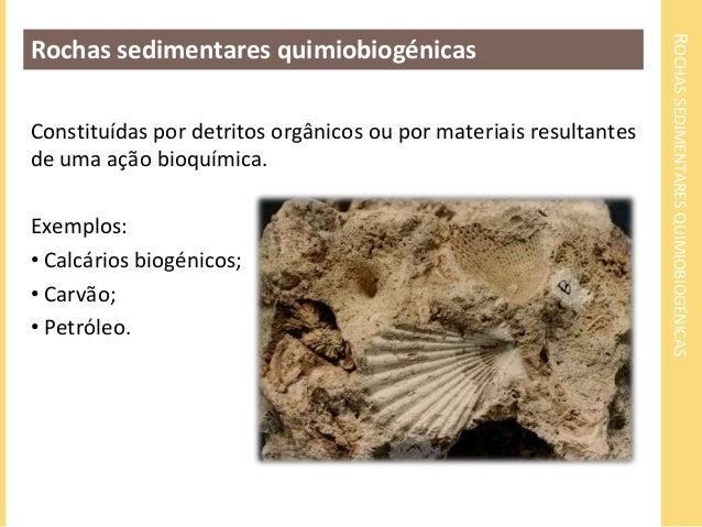 ROCHAS SEDIMENTARES QUIMIOBIOGÉNICAS  Rochas sedimentares quimiobiogénicas  Constituídas por detritos orgânicos ou por mat...