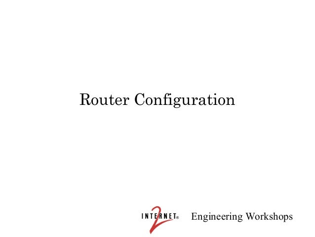 Router Configuration              Engineering Workshops