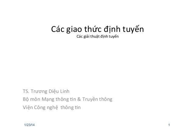 Các  giao  thức  định  tuyến   Các  giải  thuật  định  tuyến   TS.  Trương  Diệu  Linh   Bộ  ...
