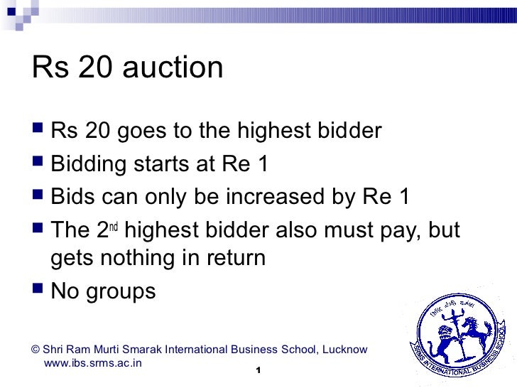 Rs 20 auction Rs 20 goes to the highest bidder Bidding starts at Re 1 Bids can only be increased by Re 1 The 2nd highe...