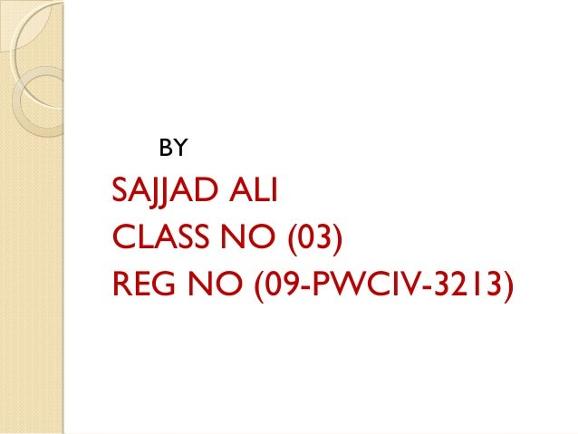 BYSAJJAD ALICLASS NO (03)REG NO (09-PWCIV-3213)
