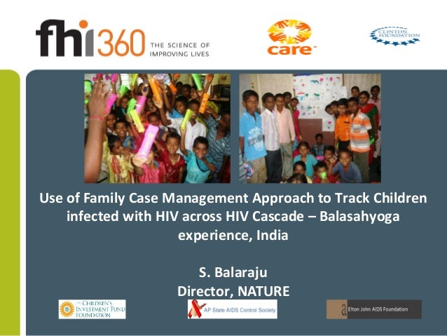 Use of Family Case Management Approach to Track Children infected with HIV across HIV Cascade – Balasahyoga experience, In...