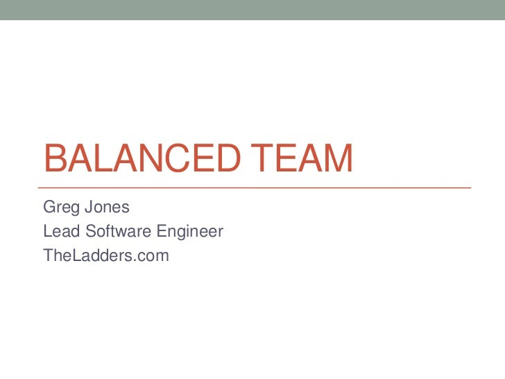 Balanced Team<br />Greg Jones<br />Lead Software Engineer<br />TheLadders.com<br />