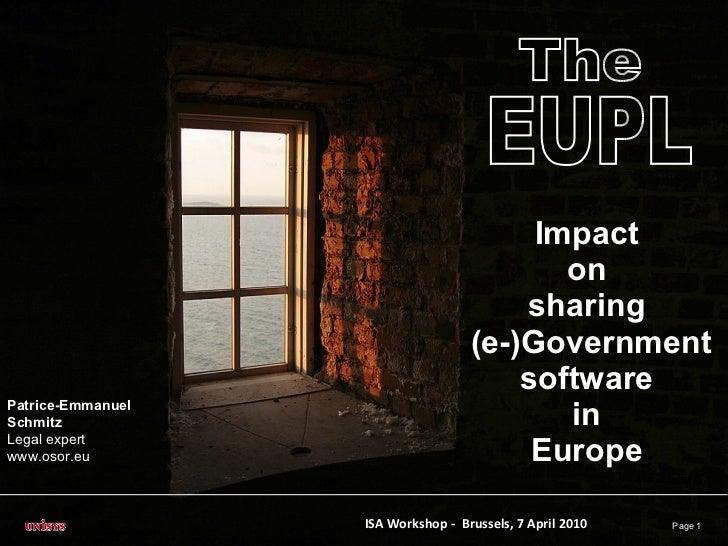 Impact on sharing  (e-)Government software in Europe Page  The EUPL ISA Workshop -  Brussels, 7 April 2010 Patrice-Emmanue...