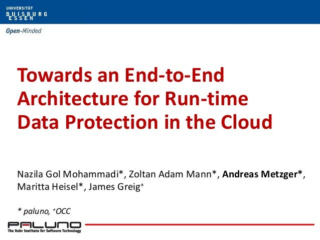 Towards an End-to-End Architecture for Run-time Data Protection in the Cloud Nazila Gol Mohammadi*, Zoltan Adam Mann*, And...