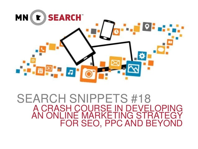 SEARCH SNIPPETS #18 A CRASH COURSE IN DEVELOPING AN ONLINE MARKETING STRATEGY FOR SEO, PPC AND BEYOND