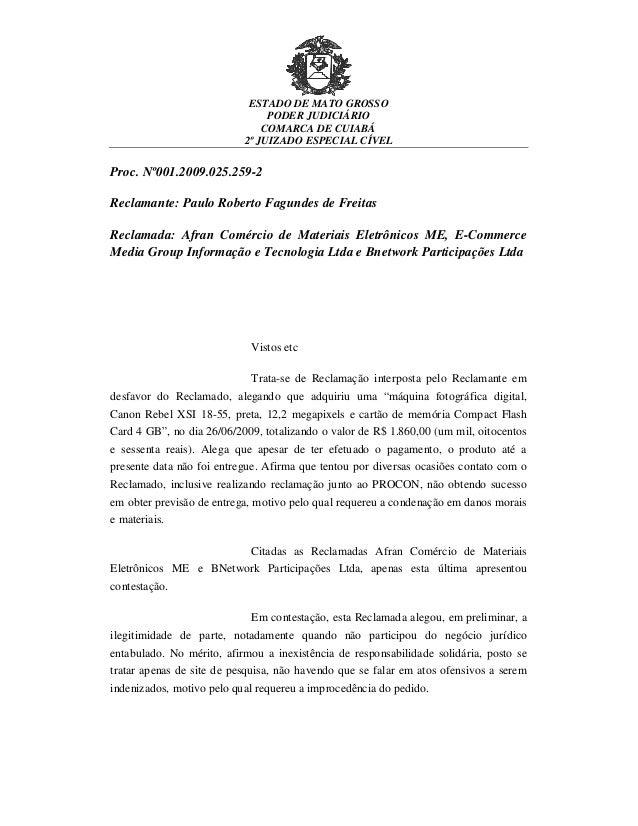 ESTADO DE MATO GROSSO PODER JUDICIÁRIO COMARCA DE CUIABÁ 2º JUIZADO ESPECIAL CÍVEL Proc. Nº001.2009.025.259-2 Reclamante: ...