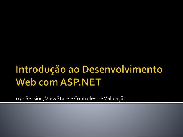 03 - Session,ViewState e Controles deValidação