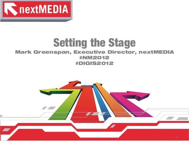 Setting the StageMark Greenspan, Executive Director, nextMEDIA                  #NM2012                 #DIGIS2012        ...