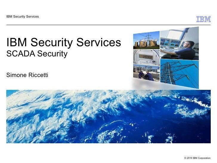 IBM Security Services SCADA Security Simone Riccetti IBM Security Services