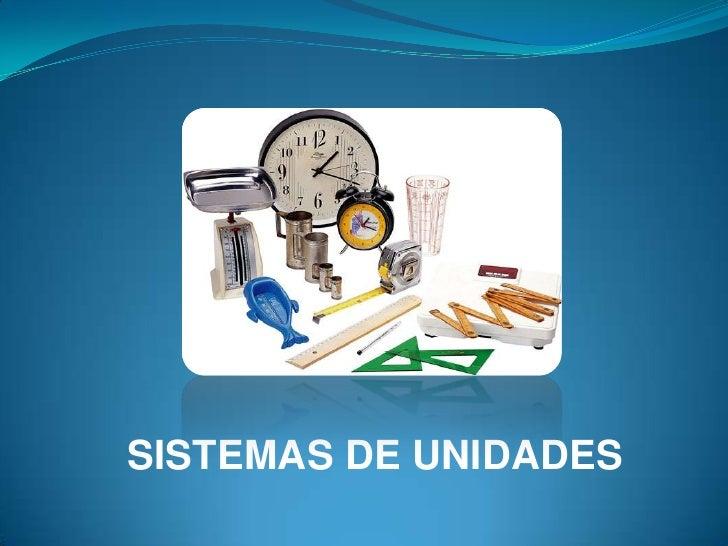 SistemaS de Unidades<br />