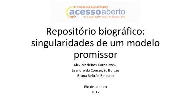 Repositório biográfico: singularidades de um modelo promissor Alex Medeiros Kornalewski Leandro da Conceição Borges Bruna ...