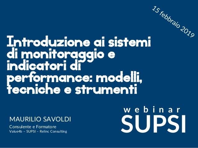 Maurilio Savoldi 2019 maurilio.savoldi@value4b.ch Introduzione ai sistemi di monitoraggio e indicatori di performance: mod...
