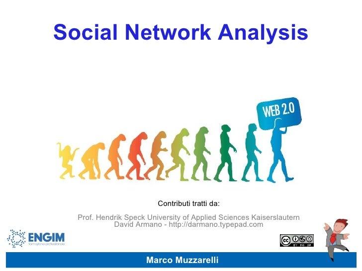 Social Network Analysis Marco Muzzarelli Contributi tratti da: Prof. Hendrik Speck University of Applied Sciences Kaisersl...