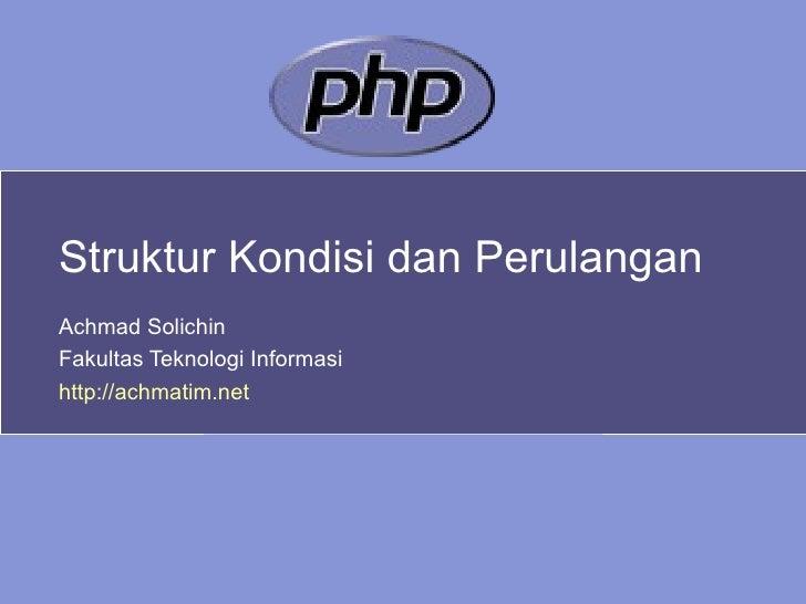 Struktur Kondisi dan Perulangan Achmad Solichin Fakultas Teknologi Informasi http://achmatim.net