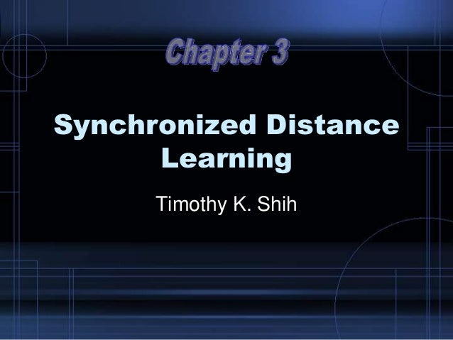 Synchronized Distance Learning Timothy K. Shih