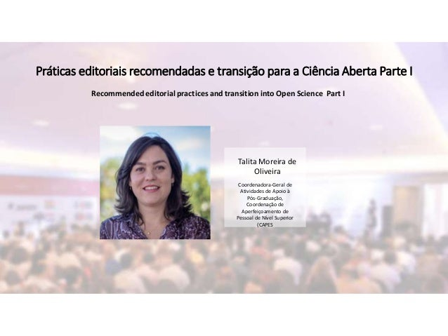Práticas editoriais recomendadas e transição para a Ciência Aberta Parte I Talita Moreira de Oliveira Coordenadora-Geral d...